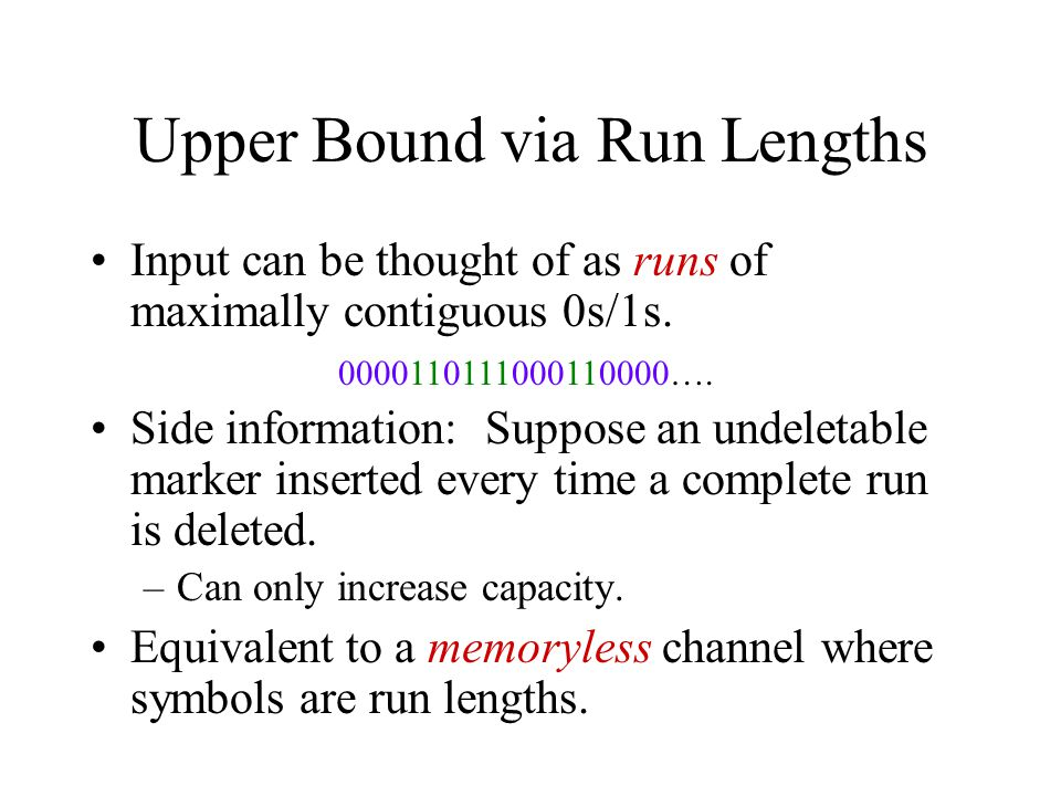 Upper Bound via Run Lengths Input can be thought of as runs of maximally contiguous 0s/1s.