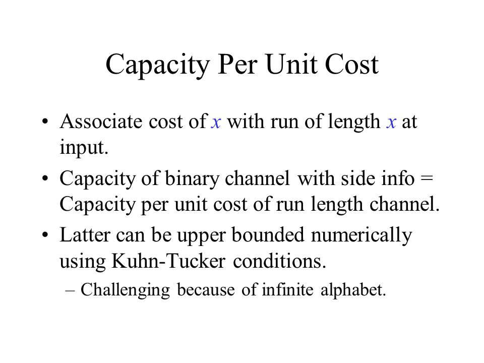 Upper Bound Statement For channel defined by p Y | X and any output distribution q Y let Then for any non-negative cost function c(x), the capacity per unit cost C satisfies [Abdel-Ghaffar 1993]