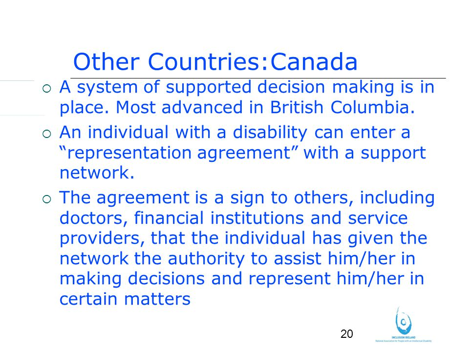 20 Other Countries:Canada A system of supported decision making is in place.
