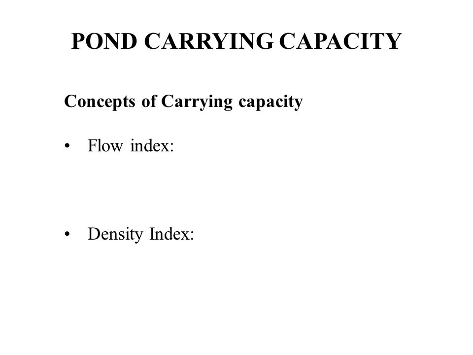 POND CARRYING CAPACITY Concepts of Carrying capacity Flow index: Density Index: