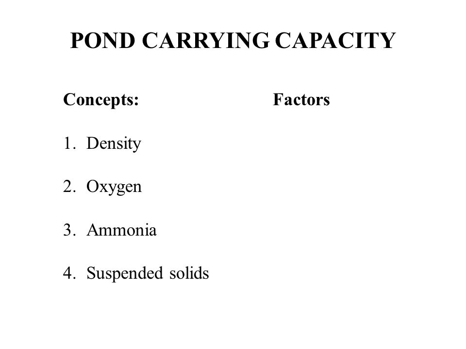 POND CARRYING CAPACITY Concepts:Factors 1.Density 2.Oxygen 3.Ammonia 4.Suspended solids