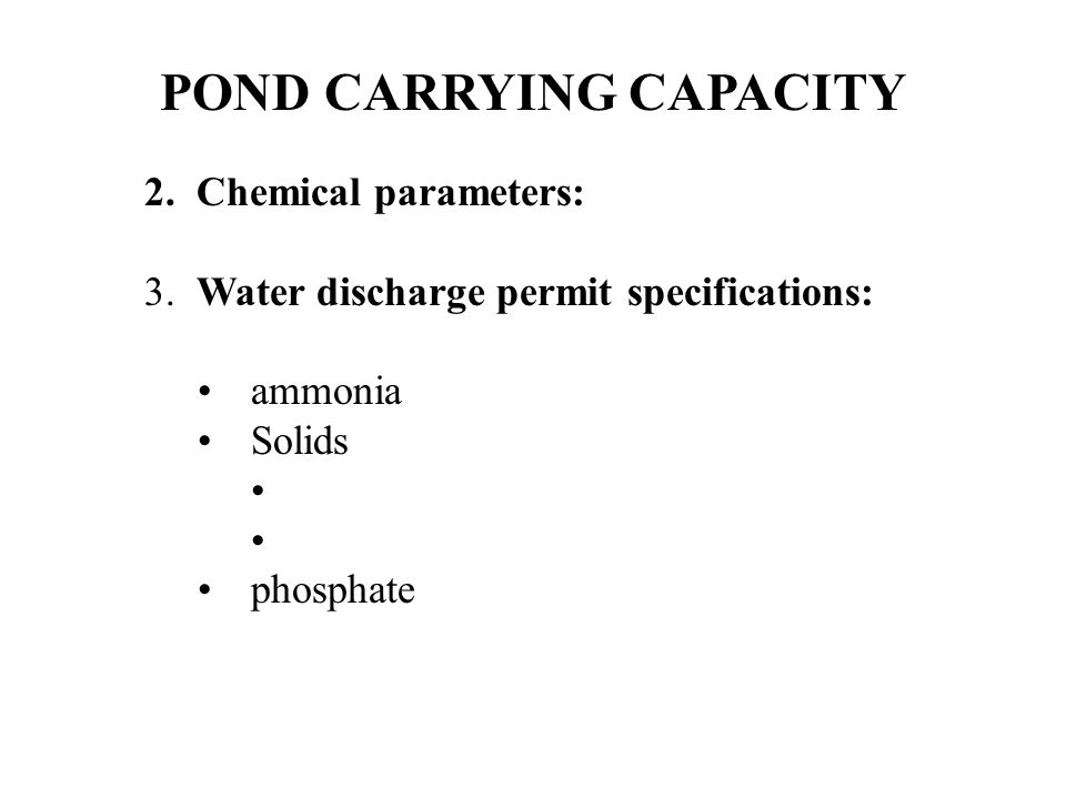 POND CARRYING CAPACITY 2. Chemical parameters: 3. Water discharge permit specifications: ammonia Solids phosphate