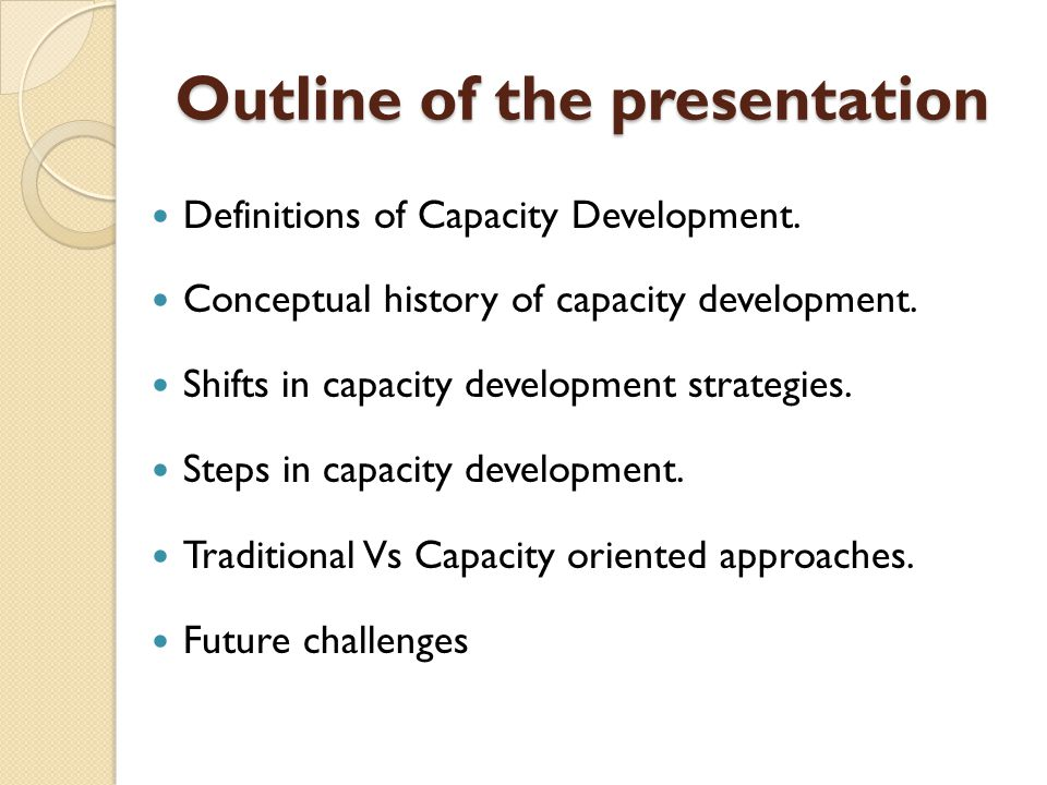 Outline of the presentation Definitions of Capacity Development.