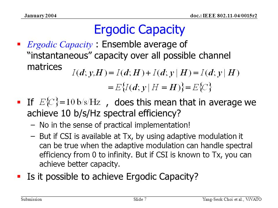 doc.: IEEE 802.11-04/0015r2 Submission January 2004 Yang-Seok Choi et al., ViVATOSlide 8 Ergodic Capacity (contd) How to achieve Ergodic capacity when CSI is not available to Tx.