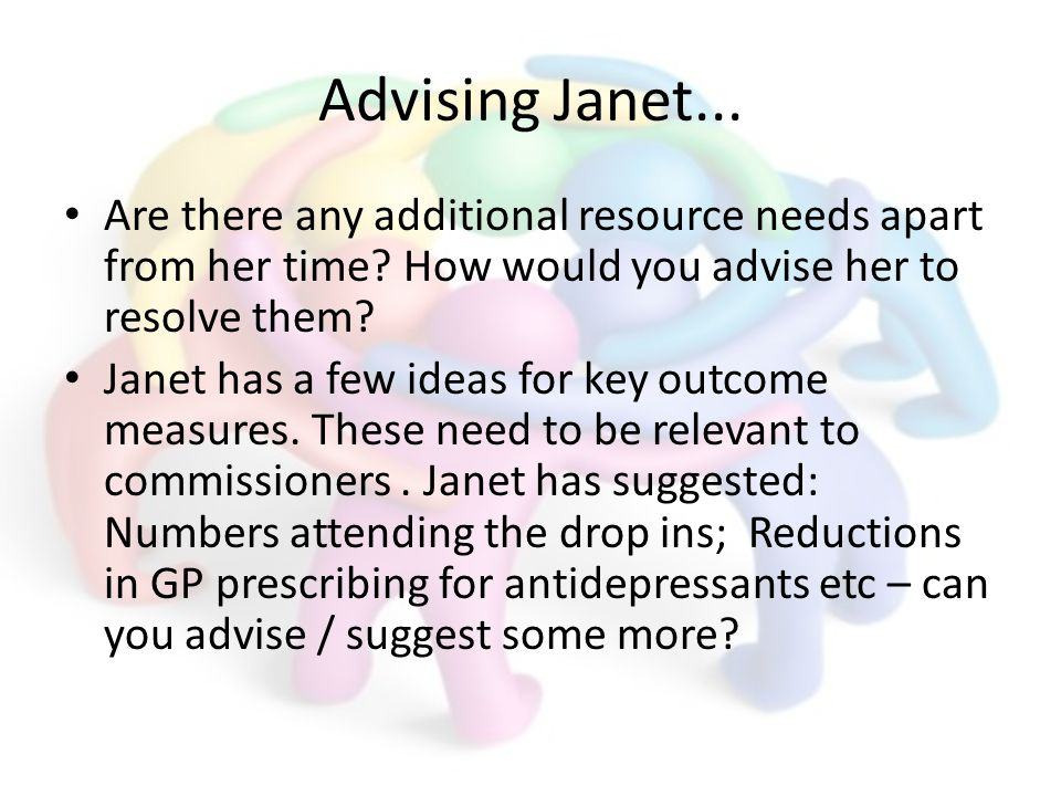 Advising Janet... Are there any additional resource needs apart from her time.