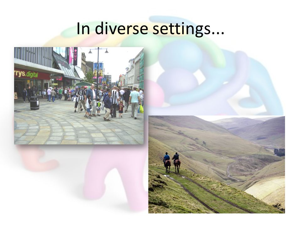 In diverse settings...