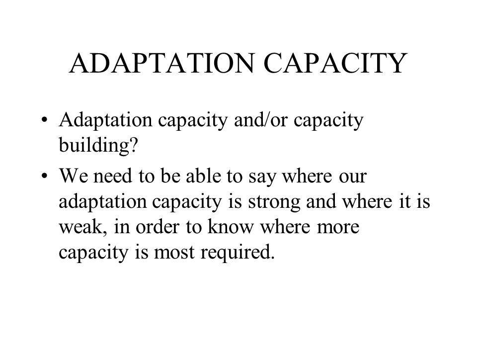 ADAPTATION CAPACITY Adaptation capacity and/or capacity building.