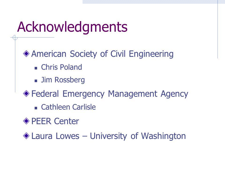 Acknowledgments American Society of Civil Engineering Chris Poland Jim Rossberg Federal Emergency Management Agency Cathleen Carlisle PEER Center Laur