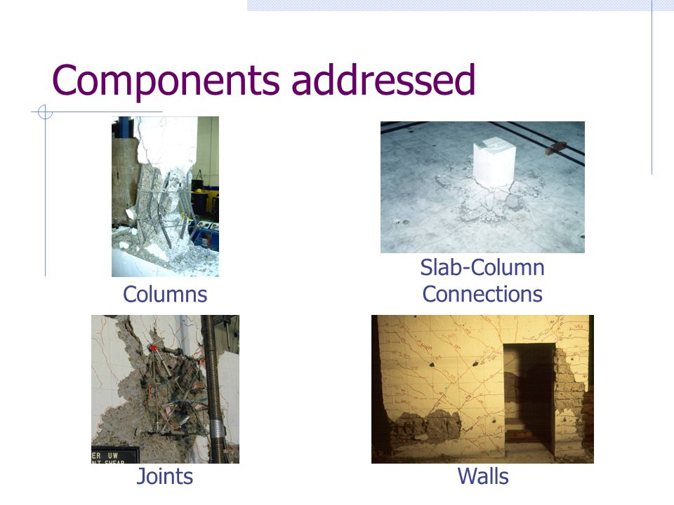 Components addressed Columns Slab-Column Connections WallsJoints