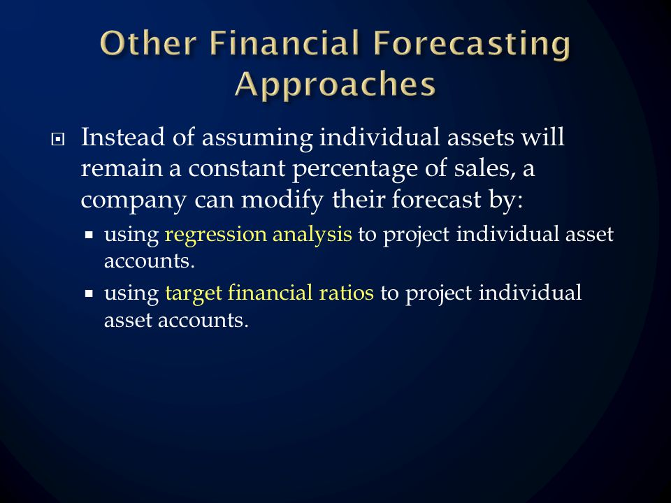 Instead of assuming individual assets will remain a constant percentage of sales, a company can modify their forecast by: using regression analysis to project individual asset accounts.