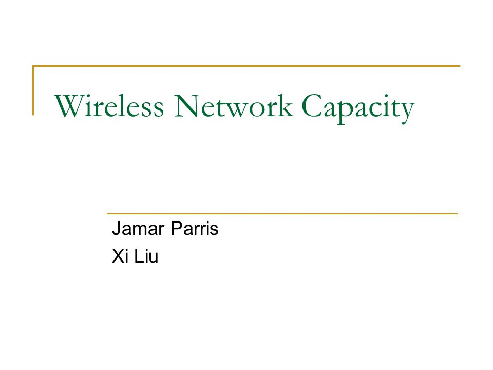 Wireless Network Capacity Jamar Parris Xi Liu