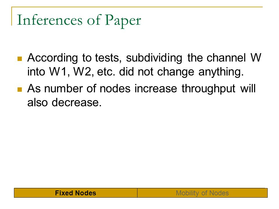 Inferences of Paper According to tests, subdividing the channel W into W1, W2, etc. did not change anything. As number of nodes increase throughput wi