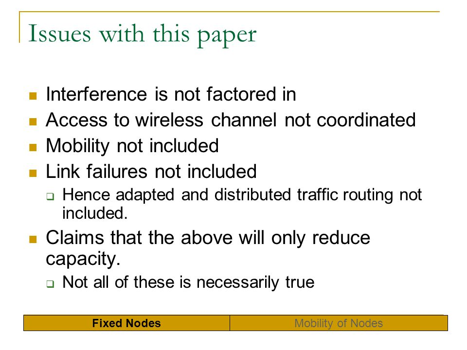 Issues with this paper Interference is not factored in Access to wireless channel not coordinated Mobility not included Link failures not included Hen