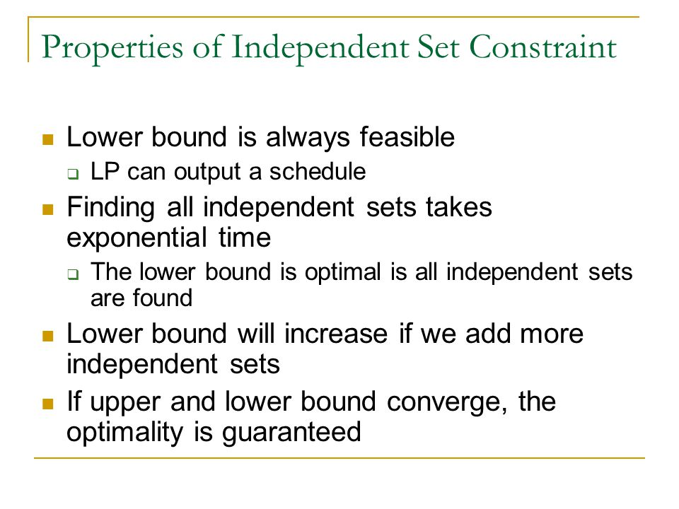 Properties of Independent Set Constraint Lower bound is always feasible LP can output a schedule Finding all independent sets takes exponential time T
