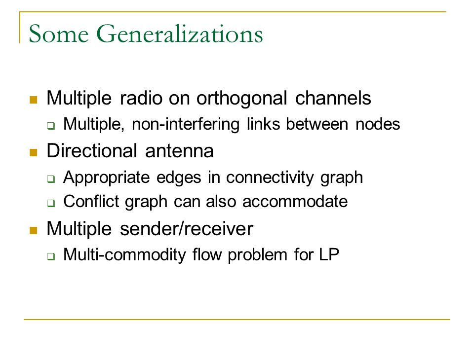 Some Generalizations Multiple radio on orthogonal channels Multiple, non-interfering links between nodes Directional antenna Appropriate edges in conn