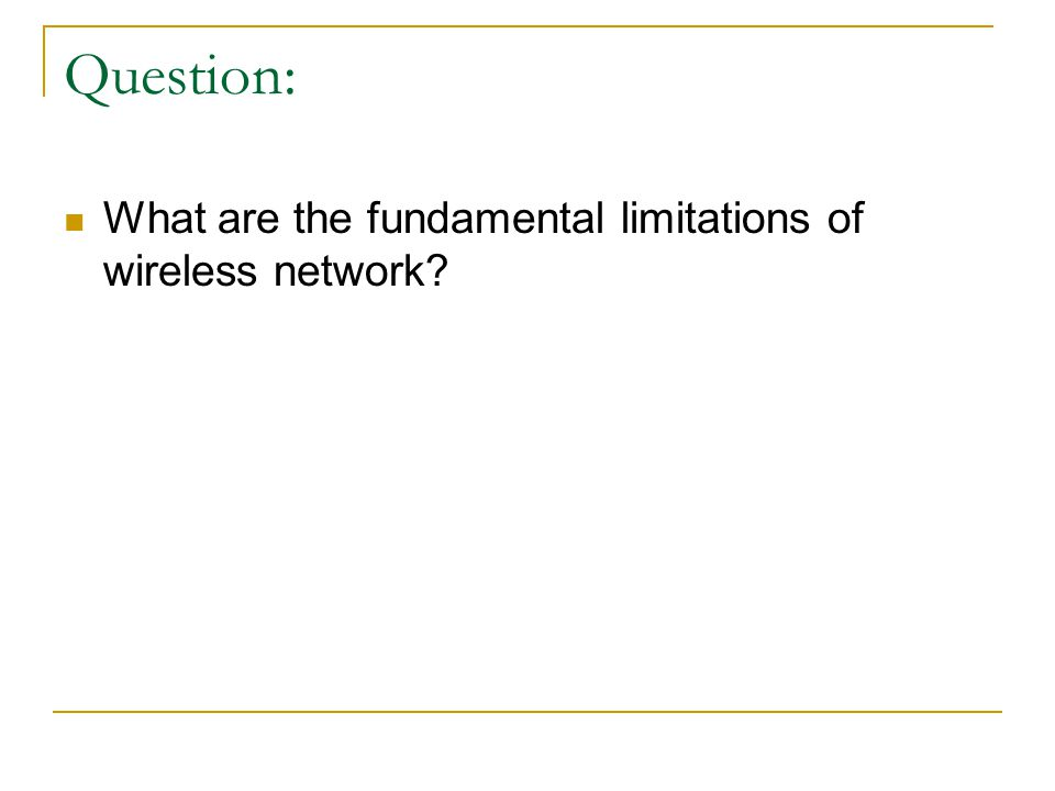 Question: What are the fundamental limitations of wireless network?