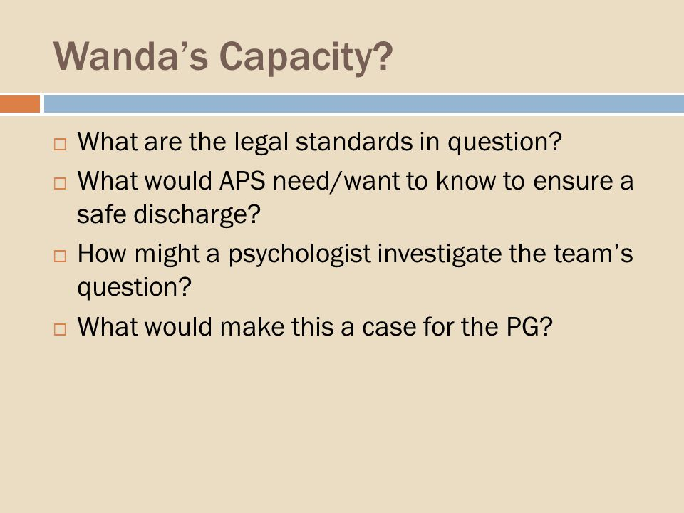 Wandas Capacity. What are the legal standards in question.