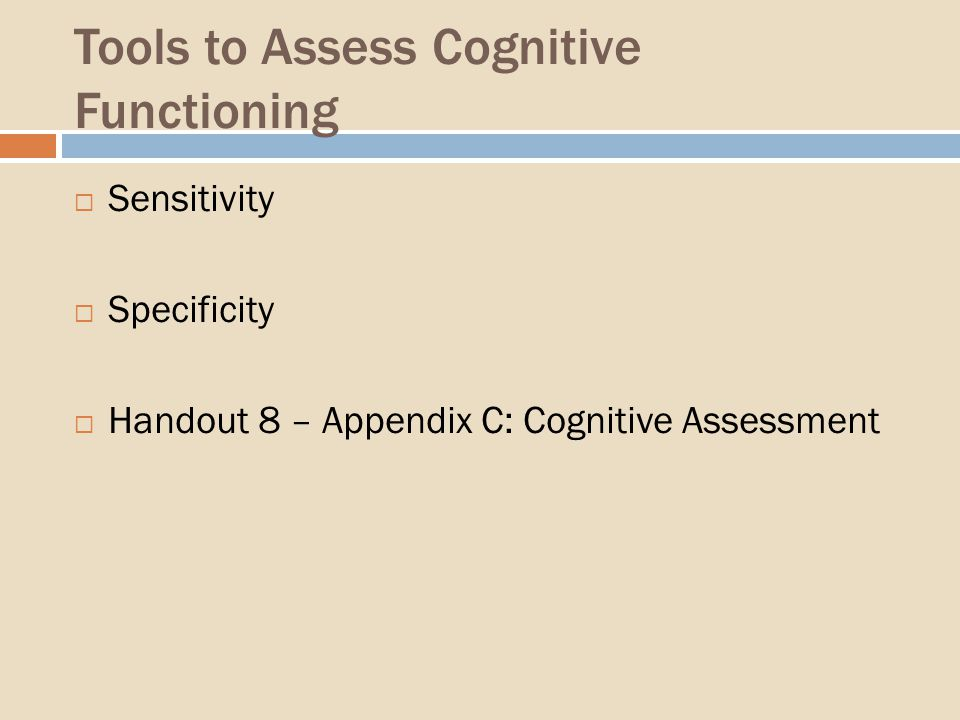 Tools to Assess Cognitive Functioning Sensitivity Specificity Handout 8 – Appendix C: Cognitive Assessment