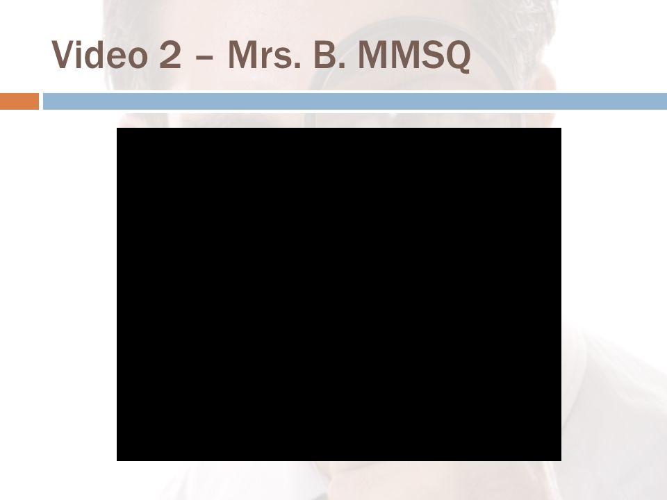 Video 2 – Mrs. B. MMSQ