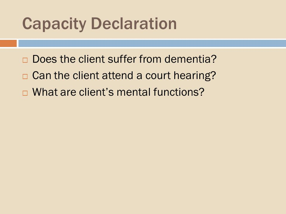 Capacity Declaration Does the client suffer from dementia.