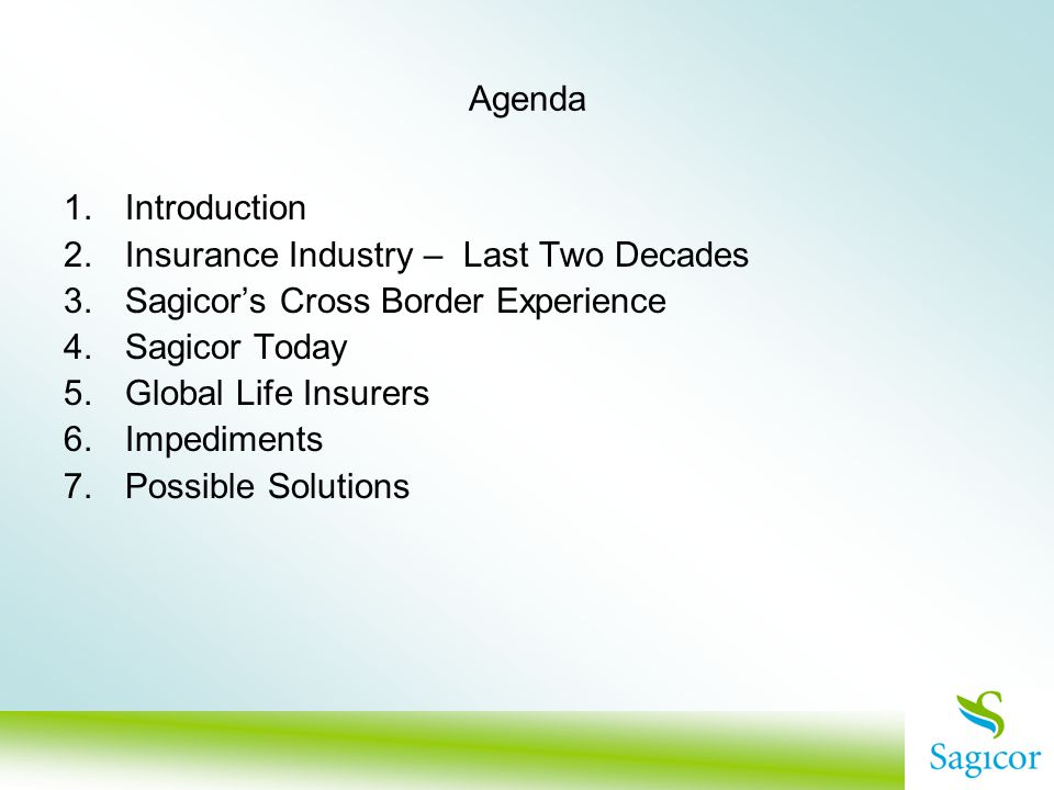 Agenda 1.Introduction 2.Insurance Industry – Last Two Decades 3.Sagicors Cross Border Experience 4.Sagicor Today 5.Global Life Insurers 6.Impediments 7.Possible Solutions