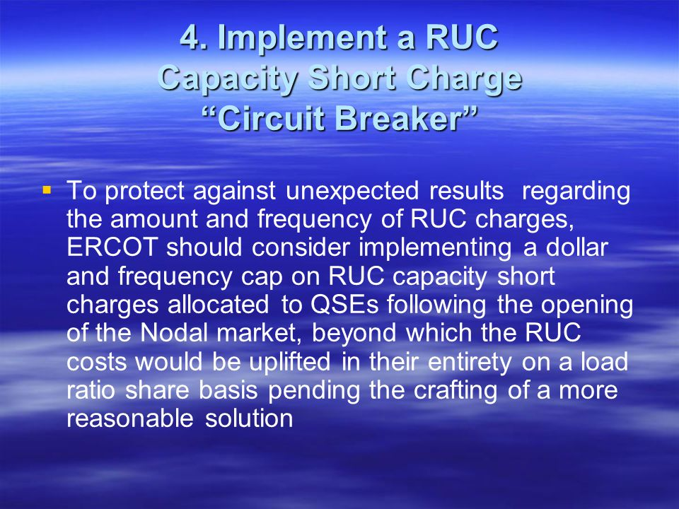 4. Implement a RUC Capacity Short Charge Circuit Breaker To protect against unexpected results regarding the amount and frequency of RUC charges, ERCO