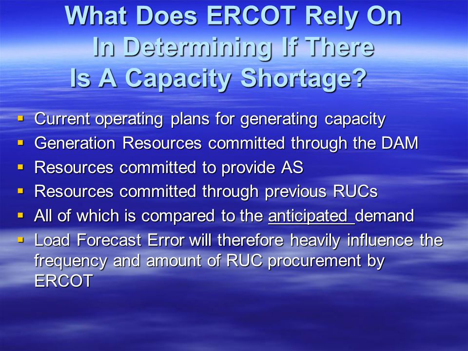 What Does ERCOT Rely On In Determining If There Is A Capacity Shortage? Current operating plans for generating capacity Current operating plans for ge
