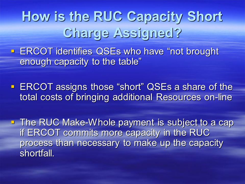 How is the RUC Capacity Short Charge Assigned? ERCOT identifies QSEs who have not brought enough capacity to the table ERCOT identifies QSEs who have