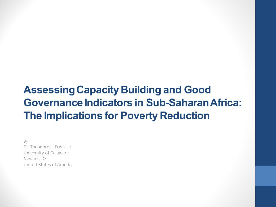 Assessing Capacity Building and Good Governance Indicators in Sub-Saharan Africa: The Implications for Poverty Reduction By Dr.
