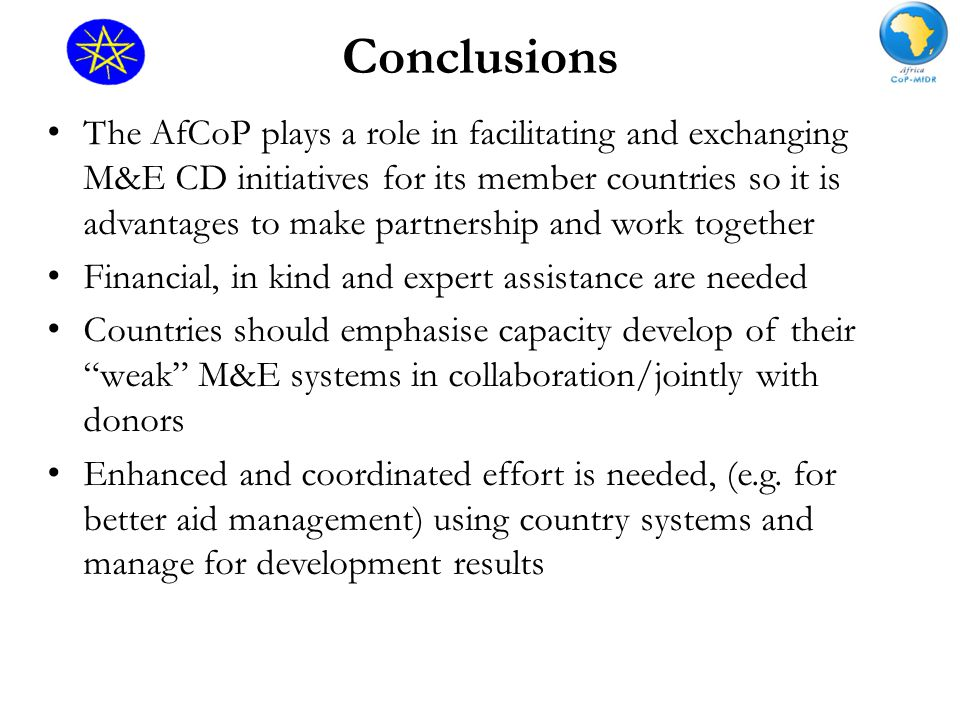 Conclusions The AfCoP plays a role in facilitating and exchanging M&E CD initiatives for its member countries so it is advantages to make partnership