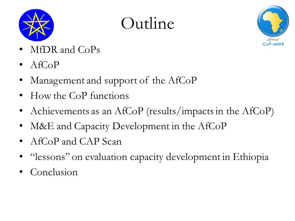 Outline MfDR and CoPs AfCoP Management and support of the AfCoP How the CoP functions Achievements as an AfCoP (results/impacts in the AfCoP) M&E and