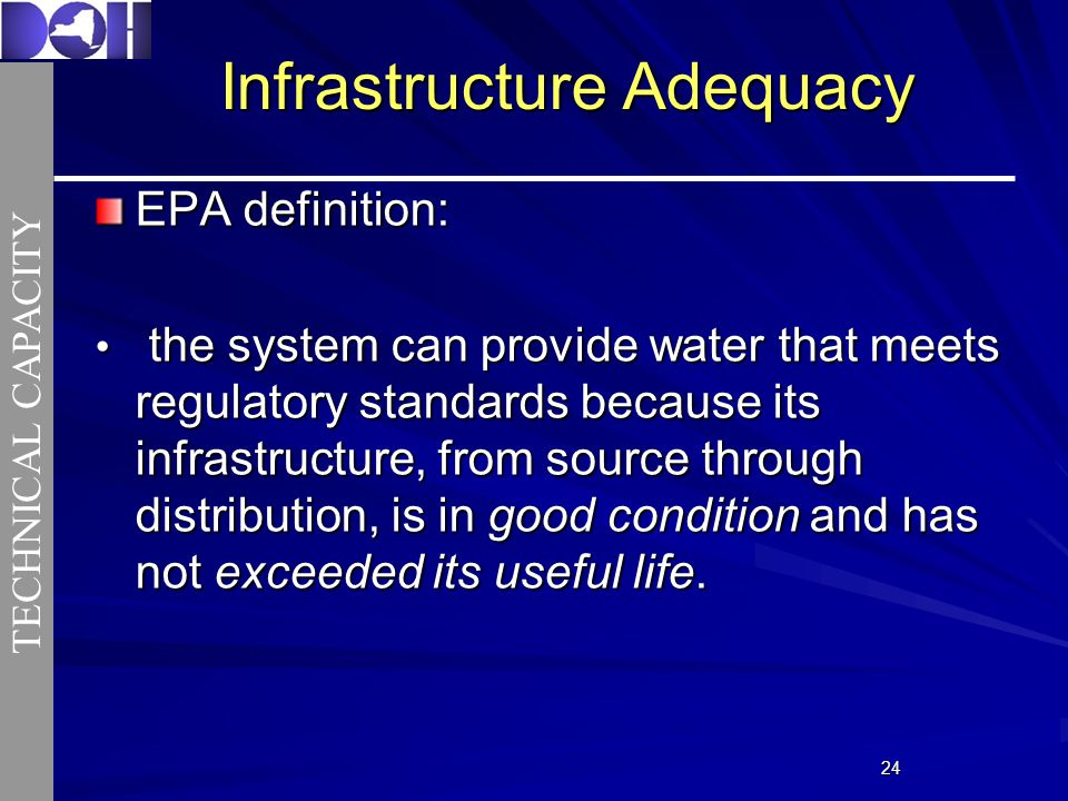 2424 Infrastructure Adequacy EPA definition: the system can provide water that meets regulatory standards because its infrastructure, from source through distribution, is in good condition and has not exceeded its useful life.