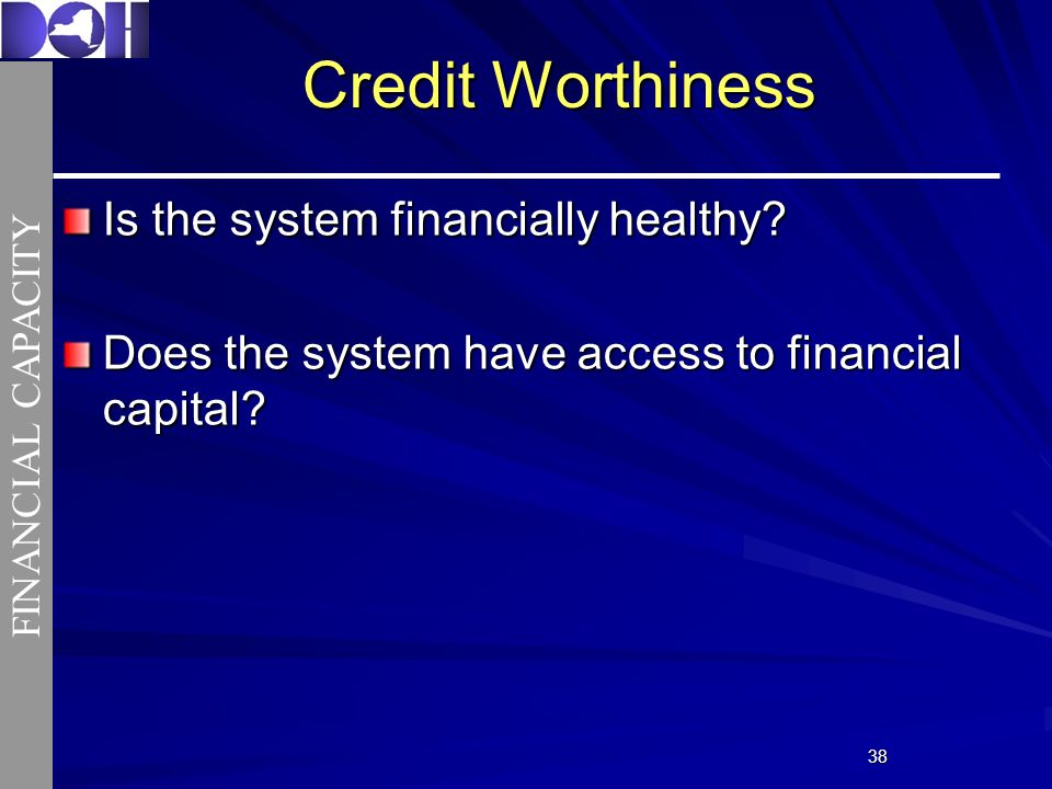 3838 Credit Worthiness Is the system financially healthy.