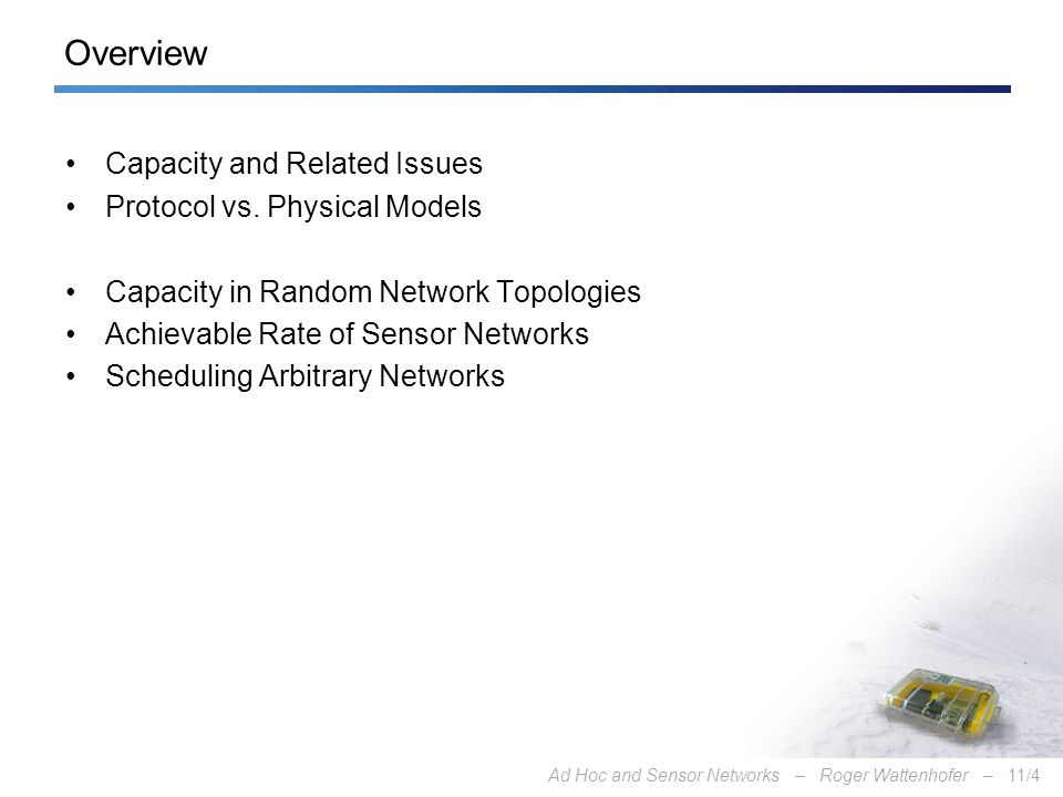 Ad Hoc and Sensor Networks – Roger Wattenhofer –11/4 Overview Capacity and Related Issues Protocol vs.