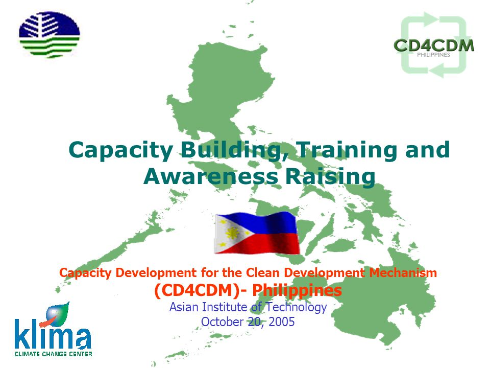 Capacity Building, Training and Awareness Raising Capacity Development for the Clean Development Mechanism (CD4CDM)- Philippines Asian Institute of Technology October 20, 2005