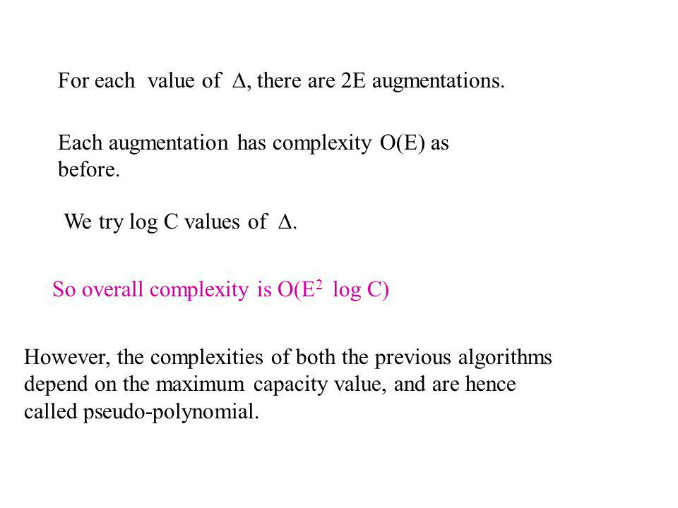 For each value of, there are 2E augmentations. Each augmentation has complexity O(E) as before.
