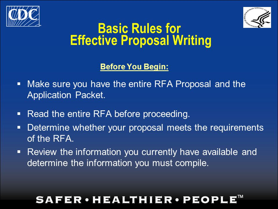 Basic Rules for Effective Proposal Writing Before You Begin: Make sure you have the entire RFA Proposal and the Application Packet.