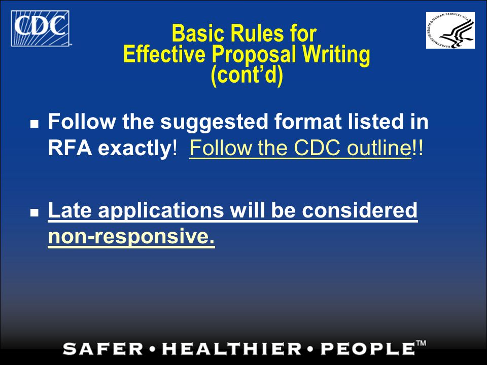 Basic Rules for Effective Proposal Writing (contd) Follow the suggested format listed in RFA exactly.
