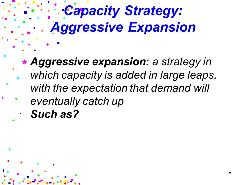 16 Primary Objectives of Capacity Planning Match Supply and Demand Minimize Costs 13-5