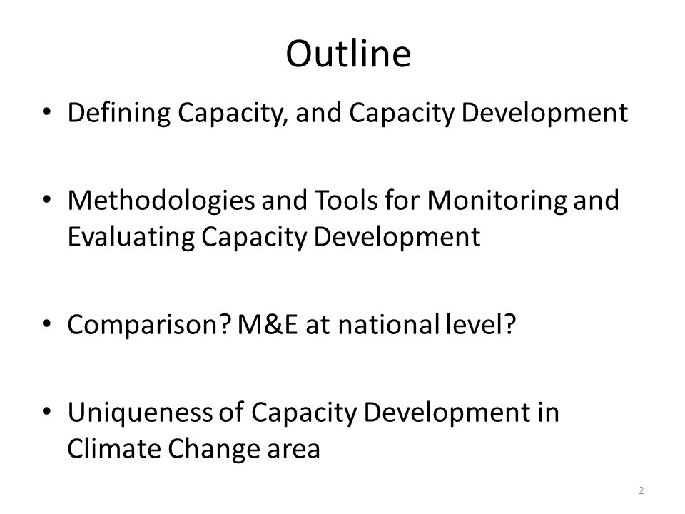 Defining Capacity, and Capacity Development Capacity: Developing countries ability to cope with challenges by their own organization and actions.