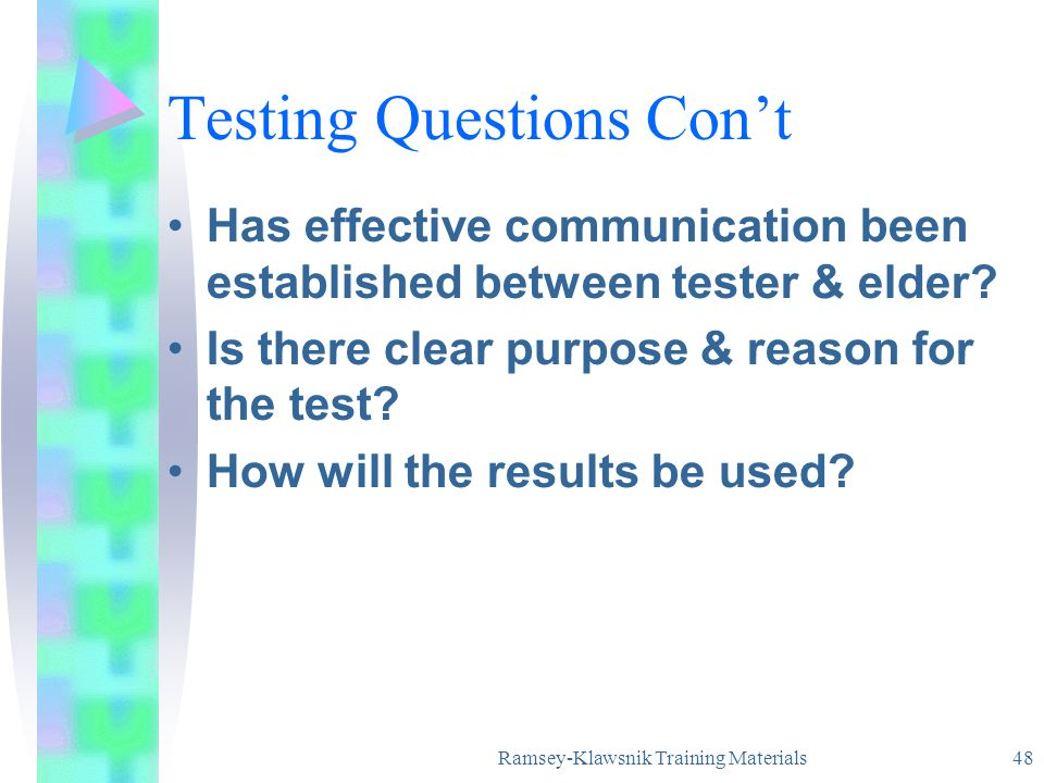 Ramsey-Klawsnik Training Materials 48 Testing Questions Cont Has effective communication been established between tester & elder.