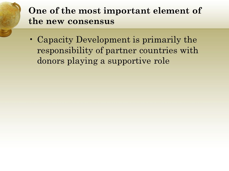 One of the most important element of the new consensus Capacity Development is primarily the responsibility of partner countries with donors playing a