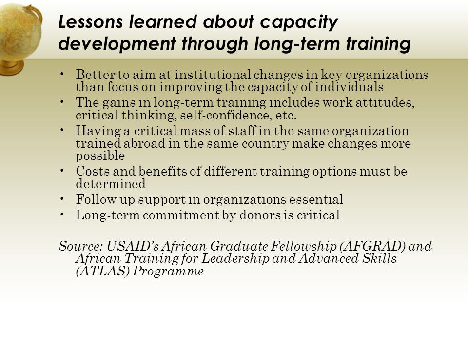 Lessons learned about capacity development through long-term training Better to aim at institutional changes in key organizations than focus on improv