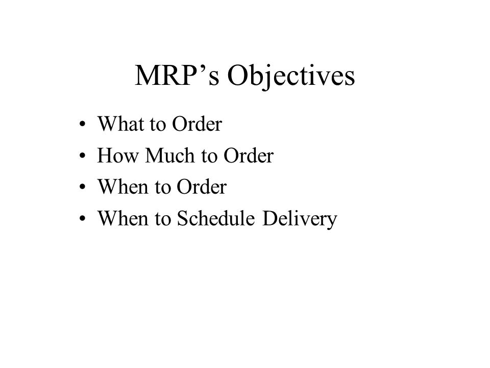 MRP Overview MRP InputsMRP ProcessingMRP Outputs Master schedule Bill of materials file Inventory records file MRP computer programs Changes Order releases Planned-order schedules Exception reports Planning reports Performance- control reports Inventory transaction Primary reports Secondary reports