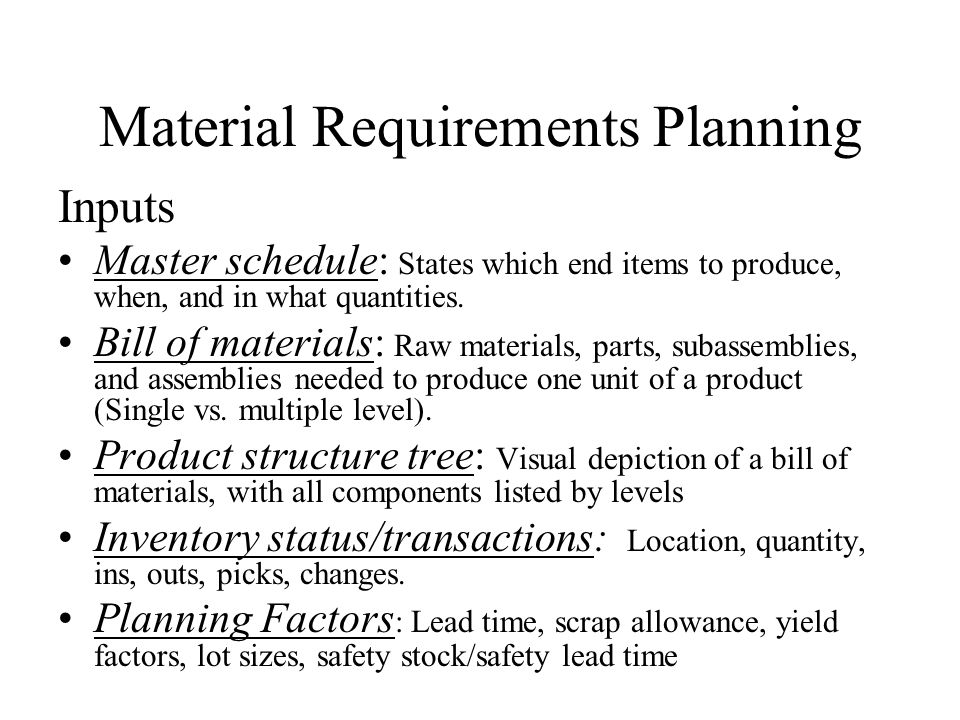 Material Requirements Planning A Final Point MRP focuses on materials ONLY and DOES NOT guarantee that the plan can be implemented from a capacity/resource perspective.