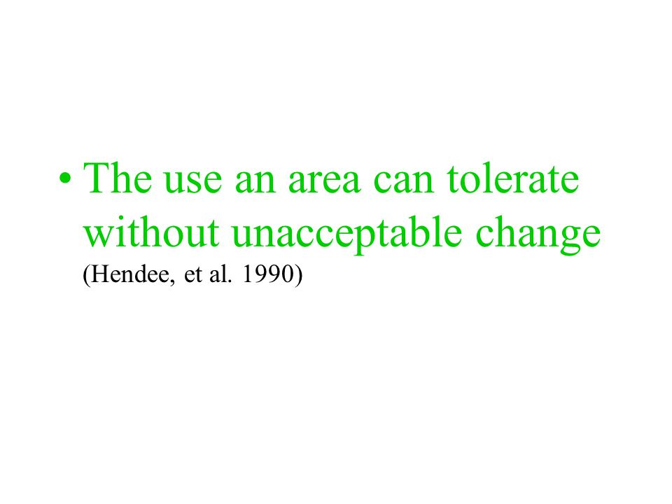 The use an area can tolerate without unacceptable change (Hendee, et al. 1990)