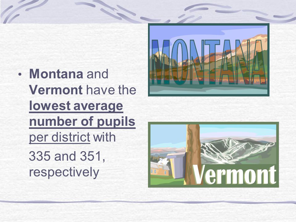 Montana and Vermont have the lowest average number of pupils per district with 335 and 351, respectively