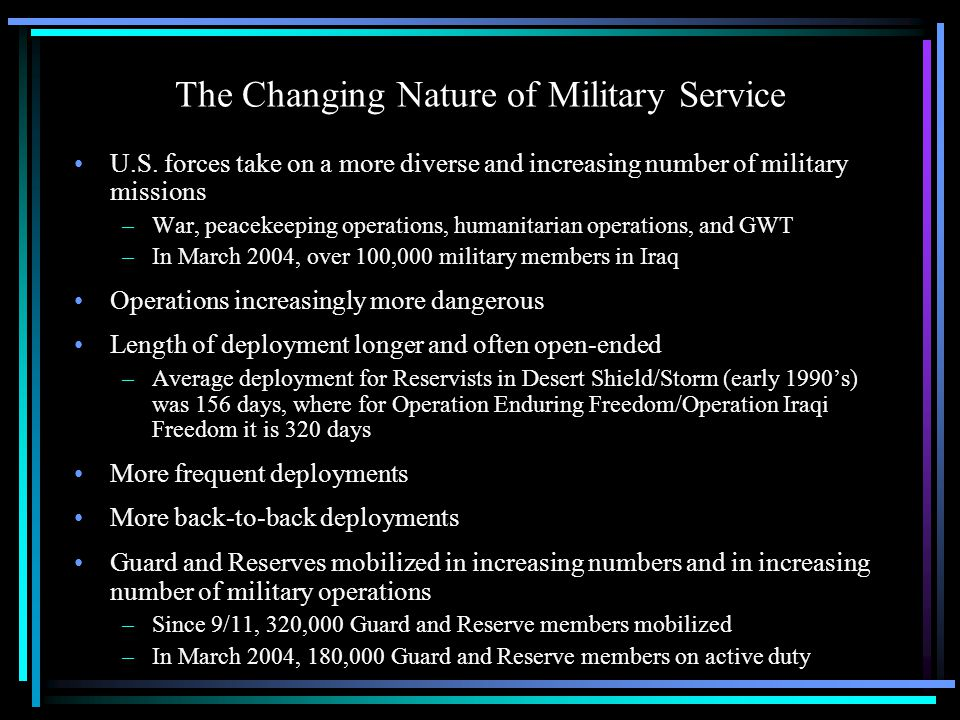 Critical Issues Concerning Military Families: Needed Competencies Plan and prepare for deployment Handle stress of separation, long deployments, and moves Take care of health and well- being Know of and access services when needed Possess effective family relationship skills Understand/navigate military culture and demands Cope with childrens reactions to deployments and relocations Manage family finances (including income changes) Carry out new family roles and responsibilities during deployments Adjust to return of deployed member Relocation planning and preparations Adjustment to new communities