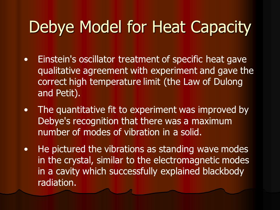 Einstein's oscillator treatment of specific heat gave qualitative agreement with experiment and gave the correct high temperature limit (the Law of Du