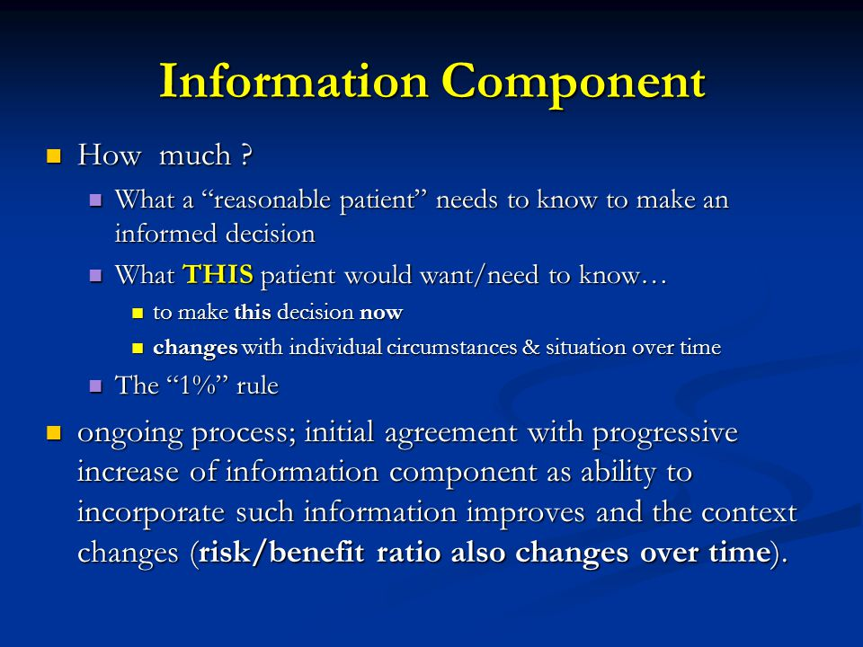 Information Component How much ? How much ? What a reasonable patient needs to know to make an informed decision What a reasonable patient needs to kn